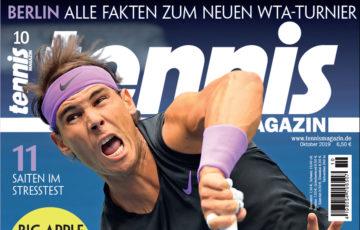 tennis MAGAZIN 10/2019: Nummer 19 – Rafael Nadal fehlt noch ein Titel zum Rekord
